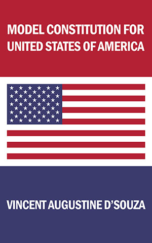 Model Constitution for United States of America by Vincent Augustine D'Souza